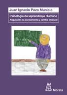 Juan Ignacio Pozo Municio: Psicología del Aprendizaje Humano: Adquisición de conocimiento y cambio personal