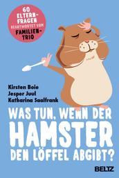Was tun, wenn der Hamster den Löffel abgibt? - 60 Elternfragen beantwortet vom Familientrio