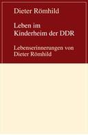 Dieter Römhild: Leben im Kinderheim der DDR