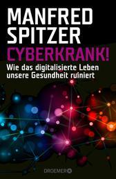 Cyberkrank! - Wie das digitalisierte Leben unsere Gesundheit ruiniert