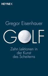 Golf - Zehn Lektionen in der Kunst des Scheiterns