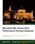 Ritesh Shah: Microsoft SQL Server 2012 Performance Tuning Cookbook