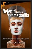 Ángela Bravo Hernández: Nefertiti también usaba mascarilla