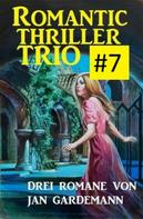Jan Gardemann: Romantic Thriller Trio #7 - Drei Romane