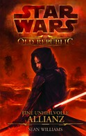 Sean Williams: Star Wars The Old Republic, Band 1: Eine unheilvolle Allianz ★★★★