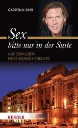Sex bitte nur in der Suite - Aus dem Leben eines Grand Hoteliers
