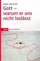 Hans Kessler: Gott – warum er uns nicht loslässt