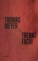 Thomas Meyer: Trennt Euch! ★★★★