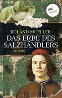 Roland Mueller: Das Erbe des Salzhändlers ★★★★