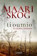Maari Skog: Tiloumio - Ein dunkles Geheimnis ★