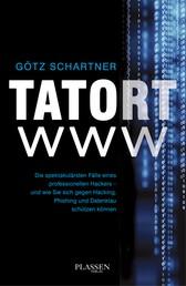 Tatort www - Die spektakulärsten Fälle eines professionellen Hackers - und wie Sie sich gegen Hacking, Phishing und Datenklau schützen können.