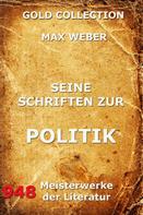 Max Weber: Seine Schriften zur Politik
