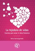 Elena García Quevedo: La tejedora de vidas