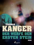Thomas Kanger: Der werfe den ersten Stein ★★★