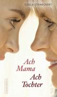 Gisela Steineckert: Ach Mama. Ach Tochter ★★★