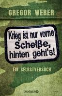 Gregor Weber: Krieg ist nur vorne Scheiße, hinten geht's! ★★★★