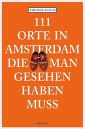 111 Orte in Amsterdam, die man gesehen haben muss - Reiseführer