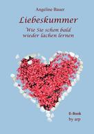 Angeline Bauer: Liebeskummer - Wie Sie schon bald wieder lachen lernen