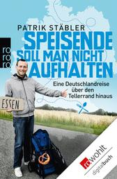 Speisende soll man nicht aufhalten - Eine Deutschlandreise über den Tellerrand hinaus