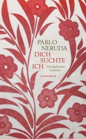 Pablo Neruda: Dich suchte ich ★★★★