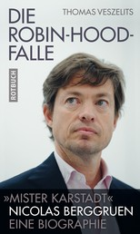 """Die Robin-Hood-Falle - """"Mister Karstadt"""", Nicolas Berggruen, Eine Biographie"""