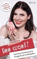 Kate Delore: Iss was!? Zwischen Kuchenlust & Hungerfrust im Modelbiz