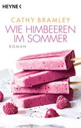 Wie Himbeeren im Sommer - Roman