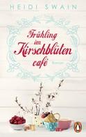 Heidi Swain: Frühling im Kirschblütencafé ★★★★