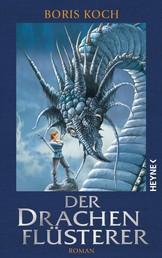 Der Drachenflüsterer - Roman