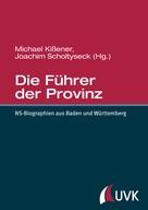 Michael Kißener: Die Führer der Provinz