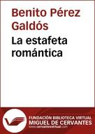 Benito Pérez Galdós: La estafeta romántica