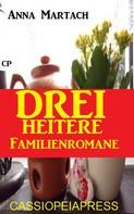 Anna Martach: Drei heitere Familienromane ★★★★