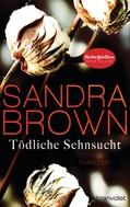 Sandra Brown: Tödliche Sehnsucht