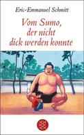 Eric-Emmanuel Schmitt: Vom Sumo, der nicht dick werden konnte ★★★★