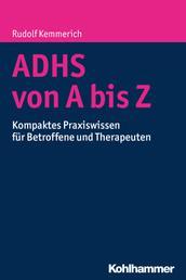 ADHS von A bis Z - Kompaktes Praxiswissen für Betroffene und Therapeuten