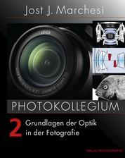 PHOTOKOLLEGIUM 2 - Grundlagen der Optik in der Fotografie