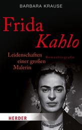 Frida Kahlo - Leidenschaften einer großen Malerin. Romanbiografie