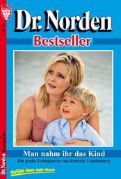 Dr. Norden Bestseller 10 – Arztroman - Man nahm ihr das Kind