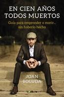 Joan Boluda: En cien años todos muertos