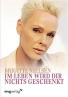 Brigitte Nielsen: Im Leben wird dir nichts geschenkt. ★★★★