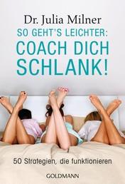 So geht's leichter: Coach dich schlank! - 50 Strategien, die funktionieren