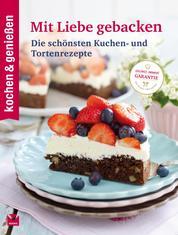 K&G - Mit Liebe gebacken - Die schönsten Kuchen- und Tortenrezepte