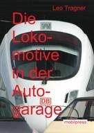 Leo Tragner: Die Lokomotive in der Autogarage