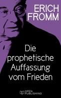Erich Fromm: Die prophetische Auffassung vom Frieden