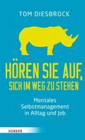 Tom Diesbrock: Hören Sie auf, sich im Weg zu stehen - Mentales Selbstmanagement in Alltag und Job ★★★★