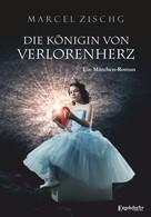 Marcel Zischg: Die Königin von Verlorenherz