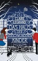 Claire Legrand: Das Haus der verschwundenen Kinder ★★★★
