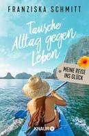 Franziska Schmitt: Tausche Alltag gegen Leben ★★★★