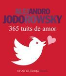 Alejandro Jodorowsky: 365 tuits de amor