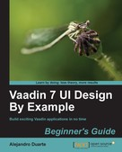 Alejandro Duarte: Vaadin 7 UI Design By Example: Beginner's Guide